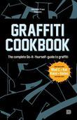 Graffiti Cookbook: The Complete Do-It-Yourself-guide to Graffiti