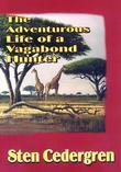 The Adventurous Life of a Vagabond Hunter: From South America to East Africa, the Life of a Professional Hunter