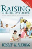 Raising Children On Purpose: Helping Your Children Find Their God Given Calling