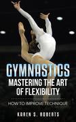 Gymnastics: Mastering the Art of Flexibility: How to Improve Technique