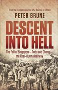Descent into Hell: The fall of Singapore - Pudu and Changi - the Thai Burma railway