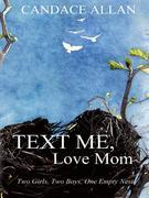 Text Me, Love Mom: Two Girls, Two Boys, One Empty Nest