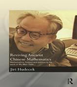 Reviving Ancient Chinese Mathematics: Mathematics, History and Politics in the Work of Wu Wen-Tsun