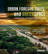 Urban Forests, Trees and Greenspace: A Political Ecology Perspective
