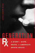 Generation Rx: A Story of Dope, Death, and America's Opiate Crisis