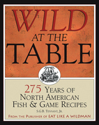 Wild at the Table: 275 Years of North American Fish & Game Recipes