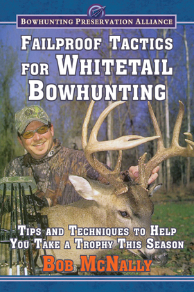 Failproof Tactics for Whitetail Bowhunting: Tips and Techniques to Help You Take a Trophy This Season