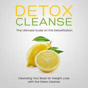 Detox Cleanse: The Ultimate Guide on the Detox Cleanse (Speedy Boxed Sets)
