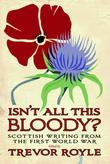 ¿Isn¿t All This Bloody?¿: Scottish Writing from the First World War