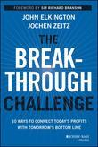 The Breakthrough Challenge: 10 Ways to Connect Today's Profits with Tomorrow's Bottom Line