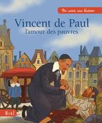 Vincent de Paul, l'amour des pauvres