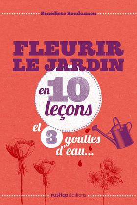 Fleurir le jardin en 10 leçons et 3 gouttes d'eau...