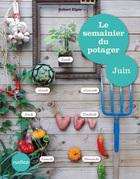 Le semainier du potager - Juin
