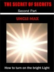 The Secret of Secrets  ( How to turn on the bright Light )  2 Part