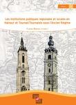 Les institutions publiques régionales et locales en Hainaut et Tournai-Tournaisis sous l'Ancien Régime