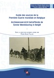 Guide des sources de la Première Guerre Mondiale en Belgique / Archievenoverzicht betreffende de Eerste Wereldoorlog in België