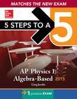 5 Steps to a 5 AP Physics 1 Algebra-based, 2015 Edition