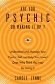 Are You Psychic?: Understand and Manage Your Psychic Self and Your Loved Ones Who Think You May Be Losing It