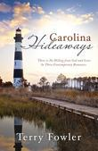 Carolina Hideaways: There Is No Hiding from God and Love in Three Contemporary Romances