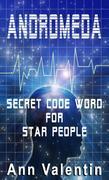 Andromeda: Secret Code for Star People