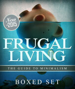 Frugal Living The Guide To Minimalism: 3 Books In 1 Boxed Set