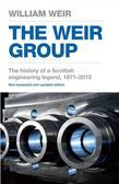 The Weir Group: The History of a Scottish Engineering Legend