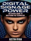 Digital Signage Power: An Experts Guide to Mastering the Technology