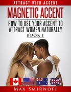 Magnetic Accent: How to Use Your Accent to Attract Women Naturally