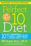 The Perfect 10 Diet: 10 Key Hormones That Hold the Secret to Losing Weight and Feeling Great-Fast!