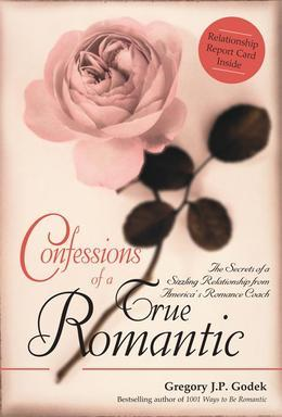 Confessions of a True Romantic: The Secrets of a Sizzling Relationship from America's No. 1 Romance Coach