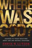 Where Was God?: Answers to Tough Questions about God and Natural Disasters
