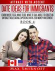 Date Ideas for Immigrants: Learn Where to Go, What to Do, What to Talk About to Create an Unforgettable Dating Experience with Zero Money Investment