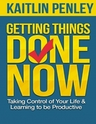 Getting Things Done Now: Taking Control of Your Life and Learning to Be Productive
