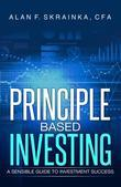Principle Based Investing:  A Sensible Guide to Investment Success
