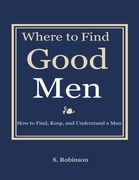 Where to Find Good Men - How to Find, Keep, and Understand a Man