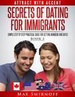 Secrets of Dating for Immigrants: Simple Step by Step Practical Guide for Getting Numbers and Dates