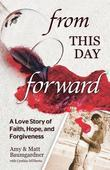 Matt Baumgardner - From this Day Forward: A Love Story of Faith, Hope, and Forgiveness