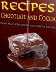 Recipes Chocolate and Cocoa - Home Made Chocolate and Cocoa Recipes