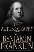 Benjamin Franklin - The Autobiography of Benjamin Franklin