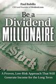 Be a Dividend Millionaire: A Proven, Low-Risk Approach That Will Generate Income for the Long Term