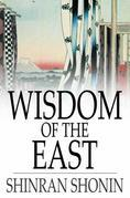 Wisdom of the East: Buddhist Psalms translated from the Japanese of Shinran Shonin