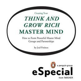 Creating Your Think and Grow Rich Master Mind: How to Form Powerful Master Mind Groups and Partnerships: A Penguin eSpecial fro m Tarcher