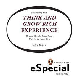 Maximizing Your Think and Grow Rich Experience: How To Get the Most from Think and Grow Rich: A Penguin eSpecial from Tarcher