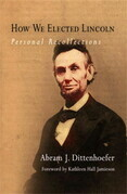 How We Elected Lincoln: Personal Recollections