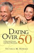 Dating Over 50: A Dating Guide for Baby Boomers