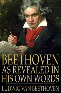 Beethoven, as Revealed in His Own Words: The Man and the Artist