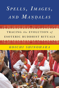 Spells, Images, and Mandalas: Tracing the Evolution of Esoteric Buddhist Rituals