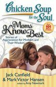 Chicken Soup for the Soul: Moms Know Best: Stories of Appreciation for Mothers and Their Wisdom