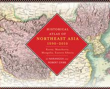 Historical Atlas of Northeast Asia, 1590-2010: Korea, Manchuria, Mongolia, Eastern Siberia
