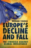 Europe's Decline and Fall: The Struggle Against Global Irrelevance